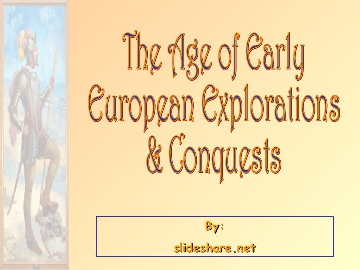 By: slideshare.net The Age of Early European Explorations & Conquests