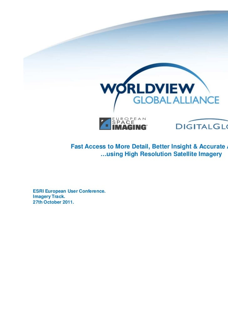 Fast Access to More Detail, Better Insight & Accurate Analysis                        …using High Resolution Satellite Ima...