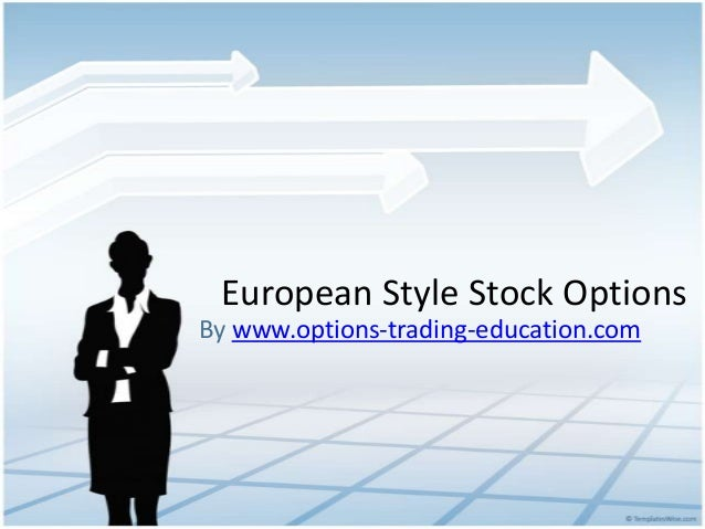 European Style Stock OptionsBy www.options-trading-education.com