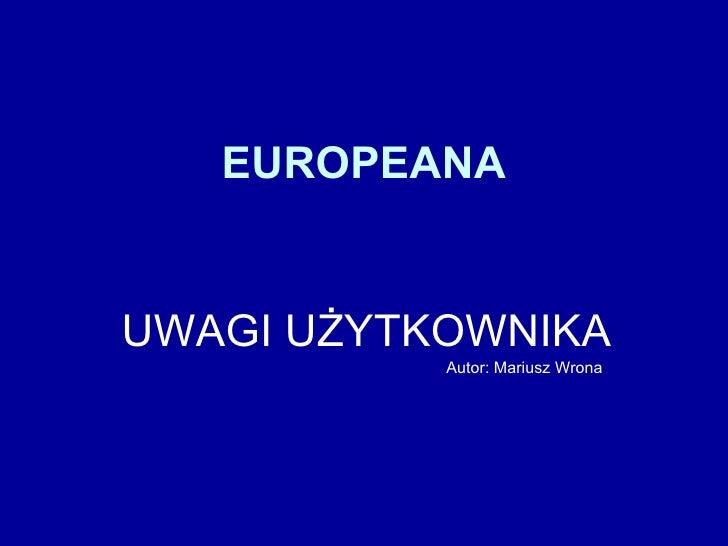 EUROPEANA UWAGI UŻYTKOWNIKA Autor: Mariusz Wrona