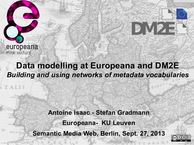 Data modelling at Europeana and DM2E Building and using networks of metadata vocabularies Antoine Isaac - Stefan Gradmann ...