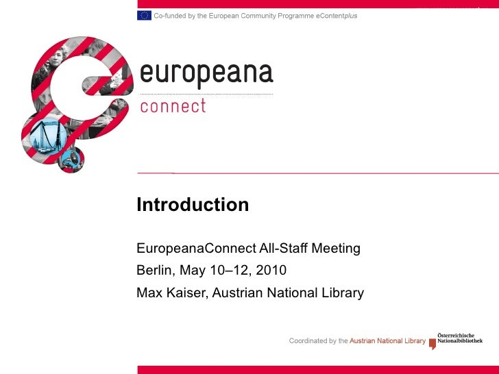 Introduction   EuropeanaConnect All-Staff Meeting Berlin, May 10–12, 2010 Max Kaiser, Austrian National Library