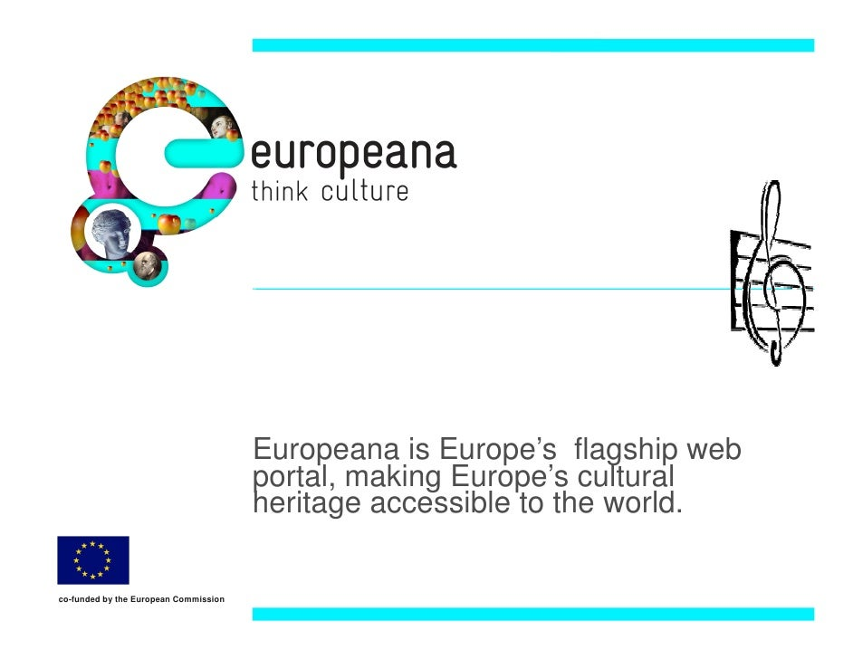 Europeana: Europe's flagship web portal, making Europe's cultural heritage accessible to the world
