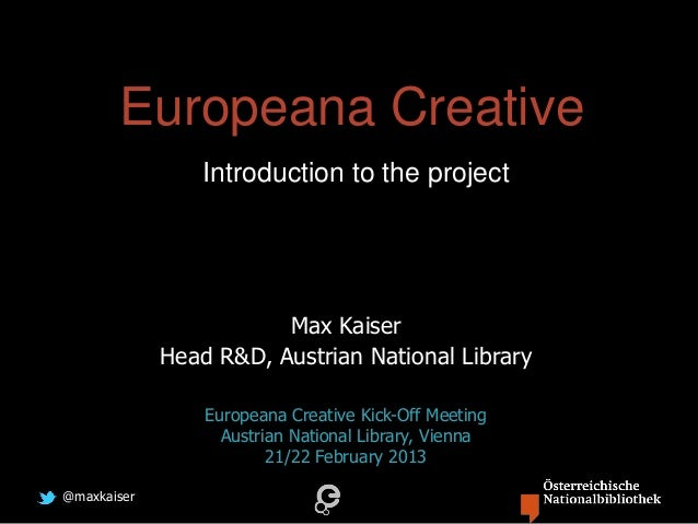Europeana Creative                 Introduction to the project                        Max Kaiser             Head R&D, Aus...