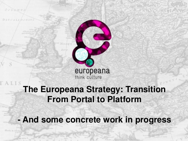 The Europeana Strategy: Transition From Portal to Platform - And some concrete work in progress