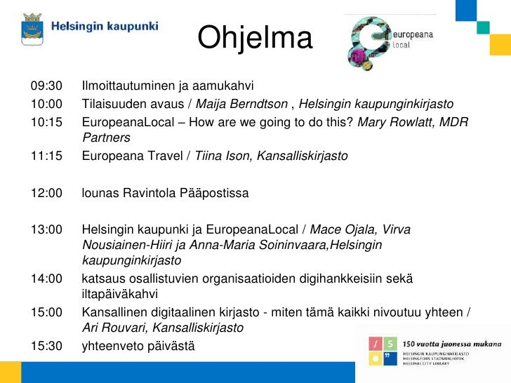 Ohjelma<br />09:30 Ilmoittautuminen ja aamukahvi<br />10:00Tilaisuuden avaus / Maija Berndtson, Helsingin kaupunginkirja...