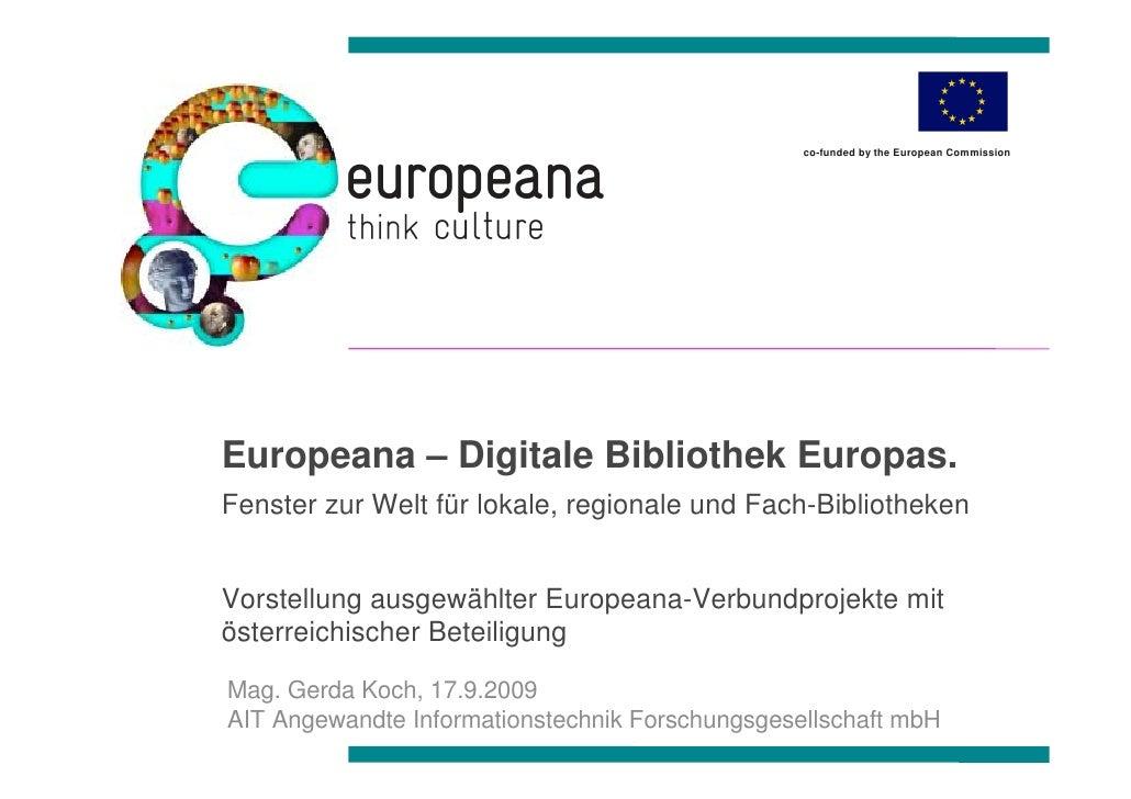 co-funded by the European Commission     Europeana – Digitale Bibliothek Europas. Fenster zur Welt für lokale, regionale u...