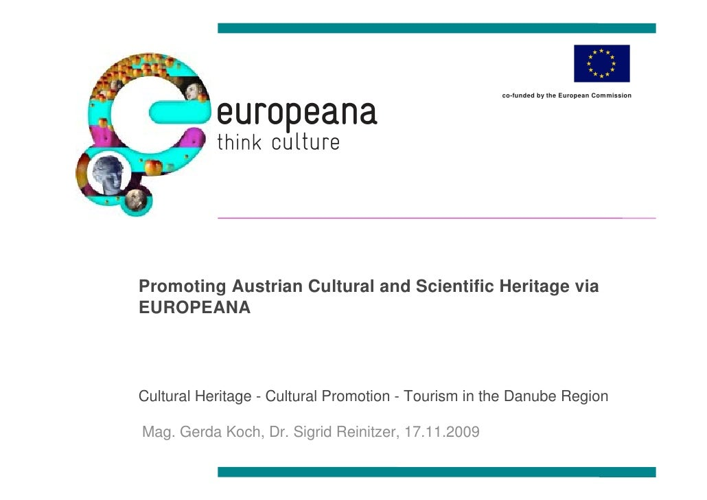co-funded by the European Commission     Promoting Austrian Cultural and Scientific Heritage via EUROPEANA    Cultural Her...