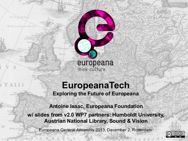 EuropeanaTech Exploring the Future of Europeana Antoine Isaac, Europeana Foundation w/ slides from v2.0 WP7 partners: Humb...