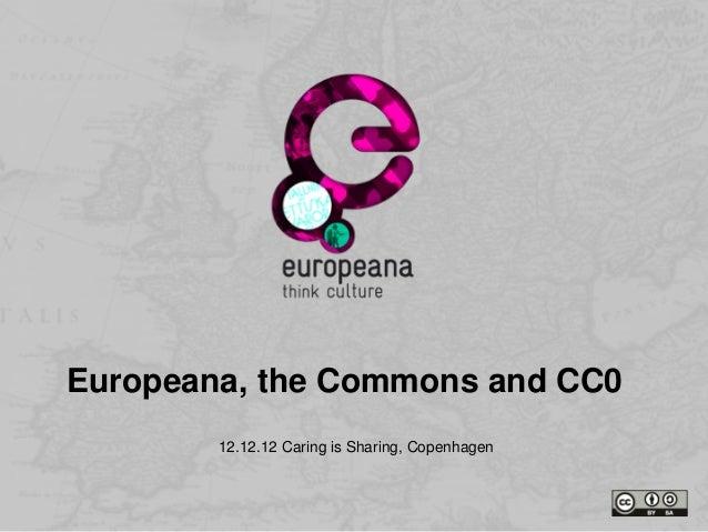 Europeana, the Commons and CC0 - Copenhagen, Dec 2012