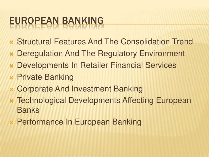 EUROPEAN BANKING   Structural Features And The Consolidation Trend   Deregulation And The Regulatory Environment   Deve...