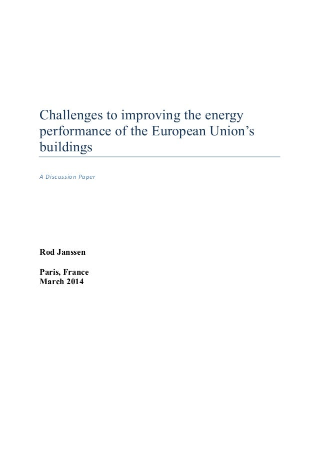 Challenges to improving the energy performance of the European Union's buildings A	   Discussion	   Paper	    Rod Janssen ...