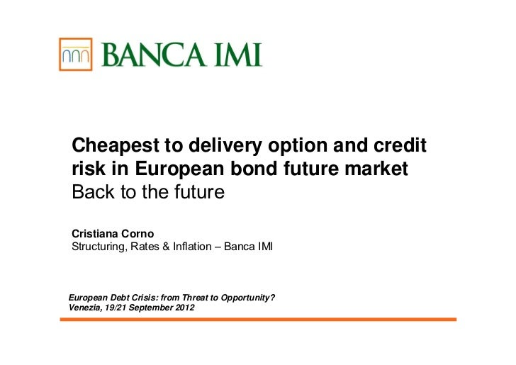 Cheapest to delivery option and creditrisk in European bond future marketBack to the futureCristiana CornoStructuring, Rat...