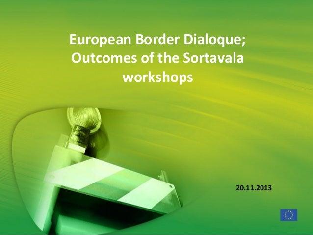 European Border Dialoque; Outcomes of the Sortavala workshops  20.11.2013