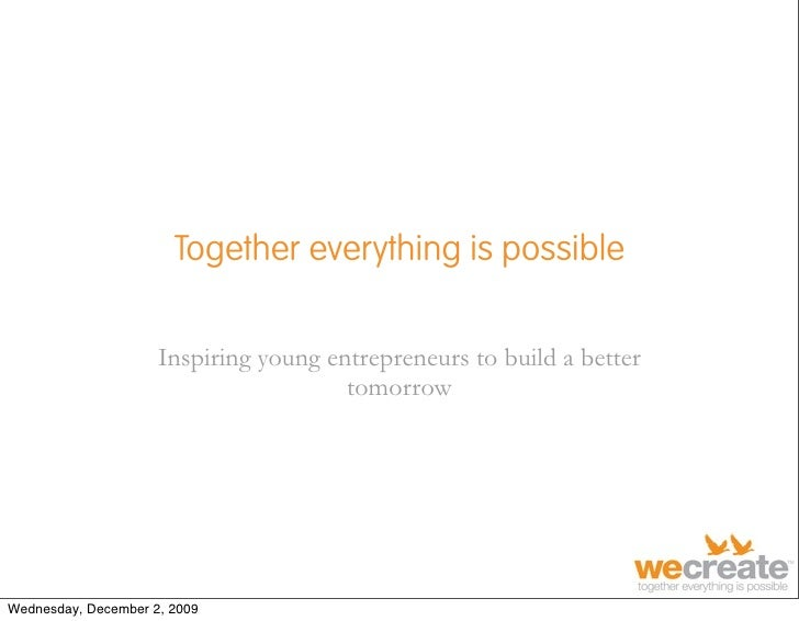 Together everything is possible                       Inspiring young entrepreneurs to build a better                     ...