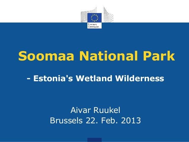 Soomaa National Park - Estonias Wetland Wilderness           Aivar Ruukel      Brussels 22. Feb. 2013