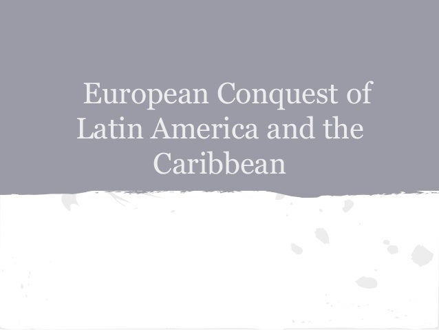 European conquest of latin american and the caribbean