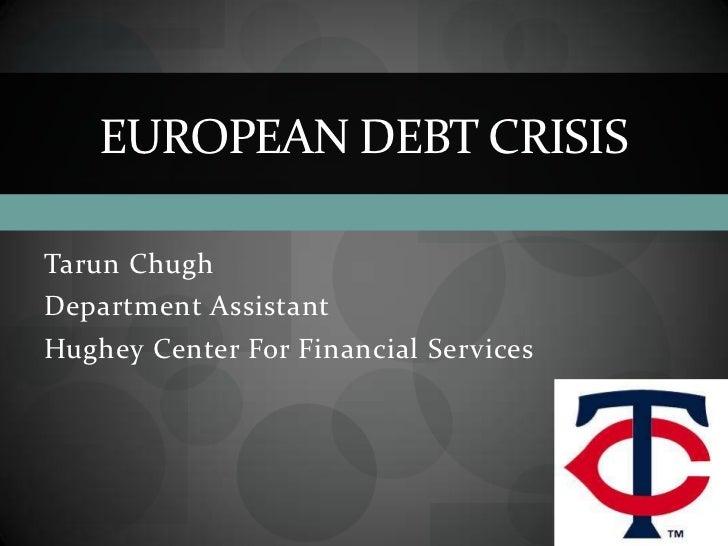 EUROPEAN DEBT CRISISTarun ChughDepartment AssistantHughey Center For Financial Services