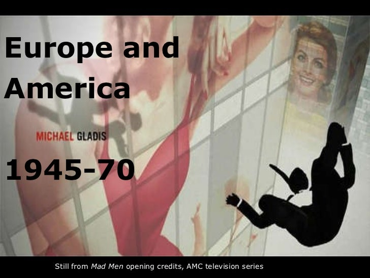 Europe and  America 1945-70 Still from  Mad Men  opening credits, AMC television series