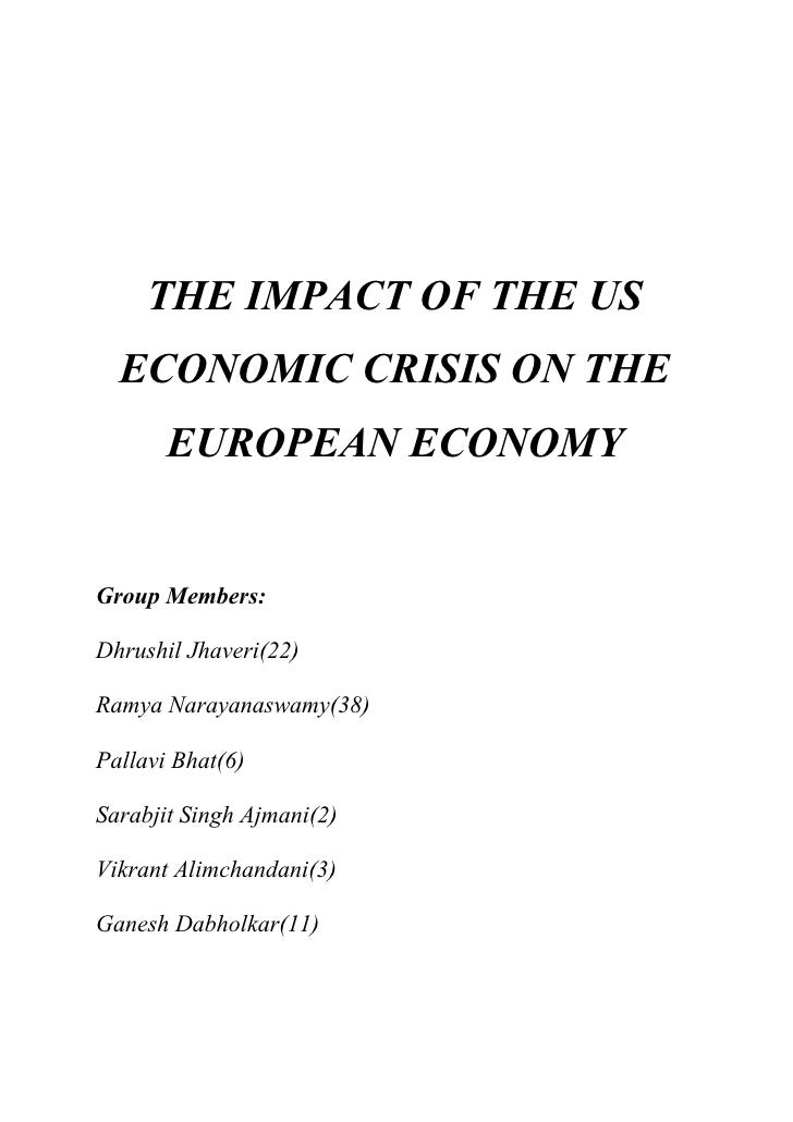 THE IMPACT OF THE US   ECONOMIC CRISIS ON THE        EUROPEAN ECONOMY   Group Members:  Dhrushil Jhaveri(22)  Ramya Naraya...