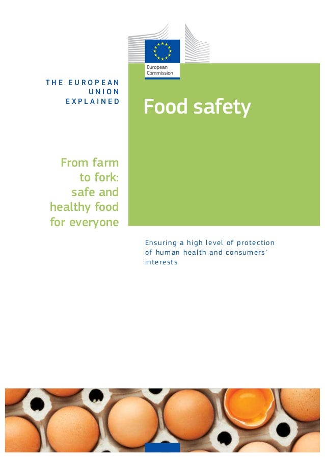 Food safety T H E E U R O P E A N U N I O N E X P L A I N E D Ensuring a high level of protection of human health and cons...