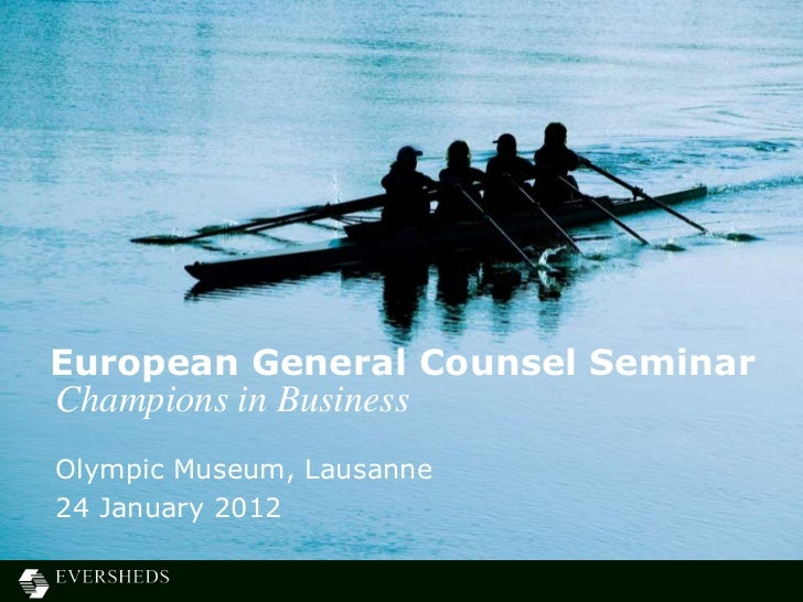 European General Counsel SeminarChampions in BusinessOlympic Museum, Lausanne24 January 2012