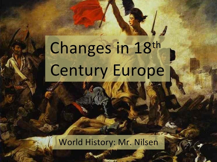Changes in 18 th   Century Europe World History: Mr. Nilsen