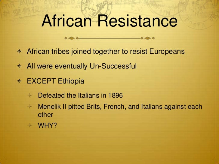 african resistance to imperialism Tribes of people resided in south africa, known as a warrior nation around 1816, a zulu chief, shaka zulu, used disciplined warriors and a good military organization to create a large centralized state shaka zulu changed the army and introduced new military tactics and a sense of pride in the zulu .