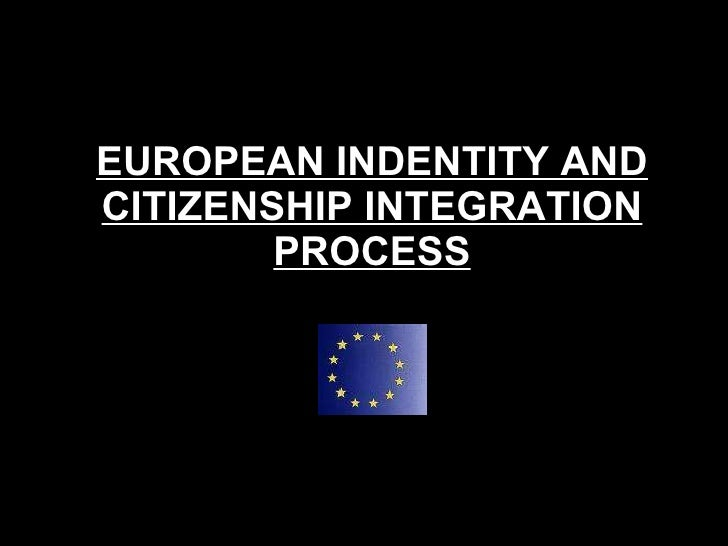 European identity and citizenship: Integration process final
