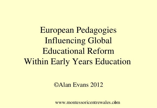European Pedagogies     Influencing Global    Educational ReformWithin Early Years Education       ©Alan Evans 2012       ...
