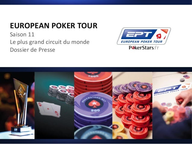 EUROPEAN POKER TOUR Saison 11 Le plus grand circuit du monde Dossier de Presse