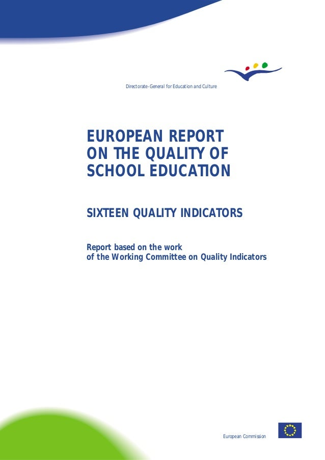 EUROPEAN REPORT ON THE QUALITY OF SCHOOL EDUCATION SIXTEEN QUALITY INDICATORS Report based on the work of the Working Comm...