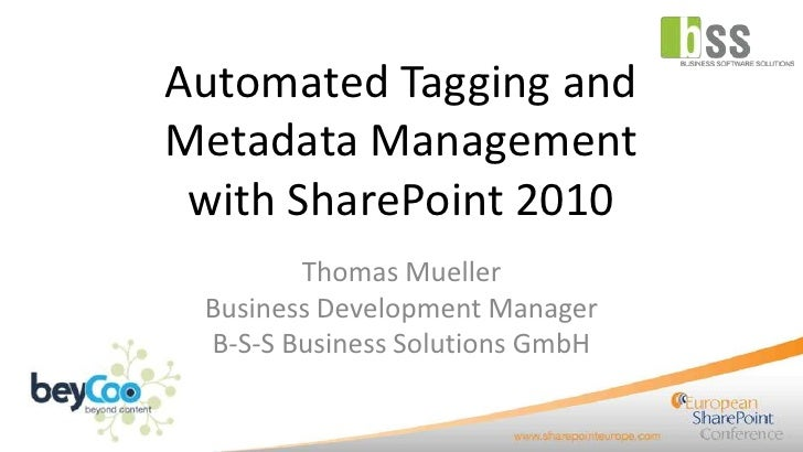Automated Tagging andMetadata Management with SharePoint 2010        Thomas Mueller Business Development Manager B-S-S Bus...