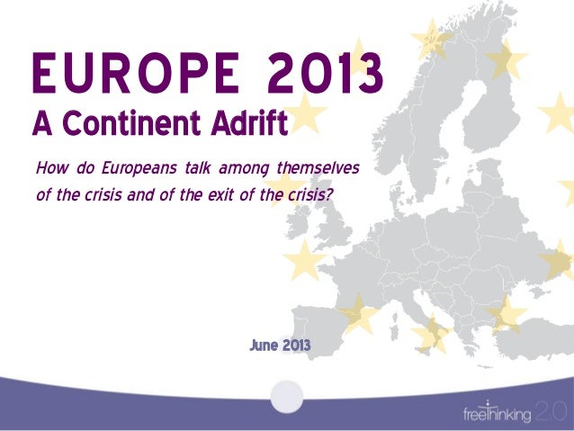 EUROPE  2013   A  Continent  Adrift   How  do  Europeans  talk  among  themselves   of  the  crisis  and  of  the  exit  o...