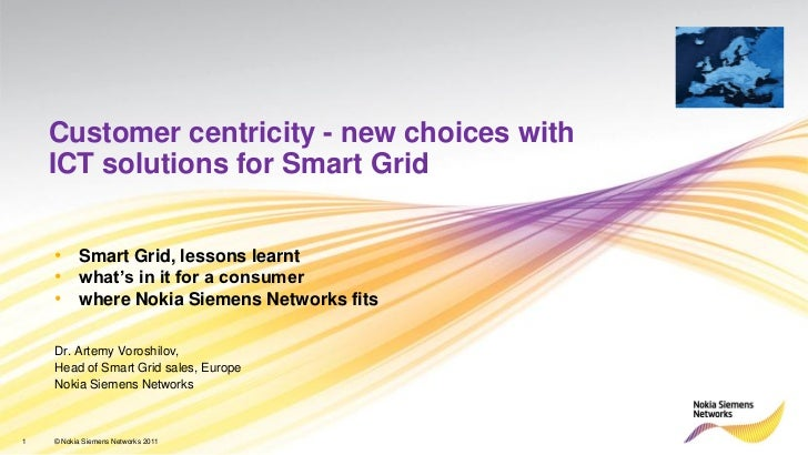 Customer centricity - new choices with    ICT solutions for Smart Grid    • Smart Grid, lessons learnt    • what's in it f...