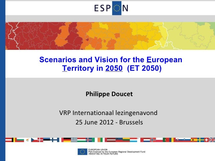 Scenarios and Vision for the European     Territory in 2050 (ET 2050)             Philippe Doucet     VRP Internationaal l...