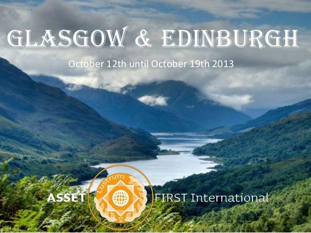 Glasgow & EdinburghOctober 12th until October 19th 2013