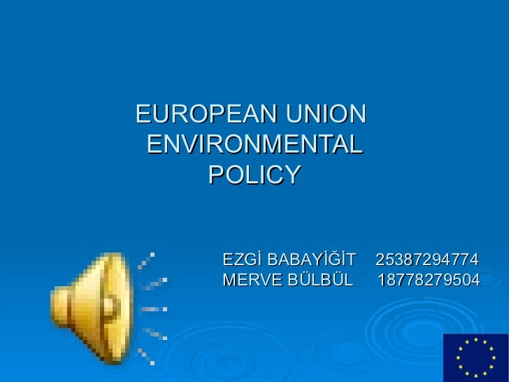 eu environment policy Neno dimov, the man who took over as the president of the eu's environment council on jan 1, got an earful yesterday when he appeared before members of.