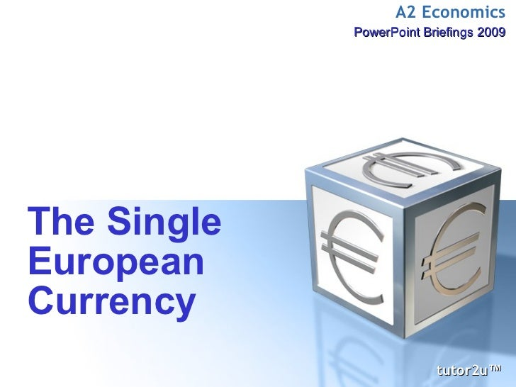 The Single European Currency tutor2u ™