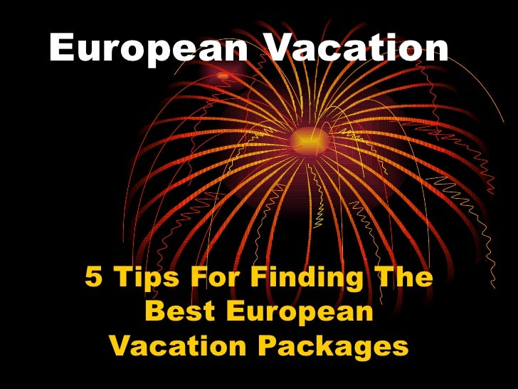 European Vacation 5 Tips For Finding The Best European Vacation Packages