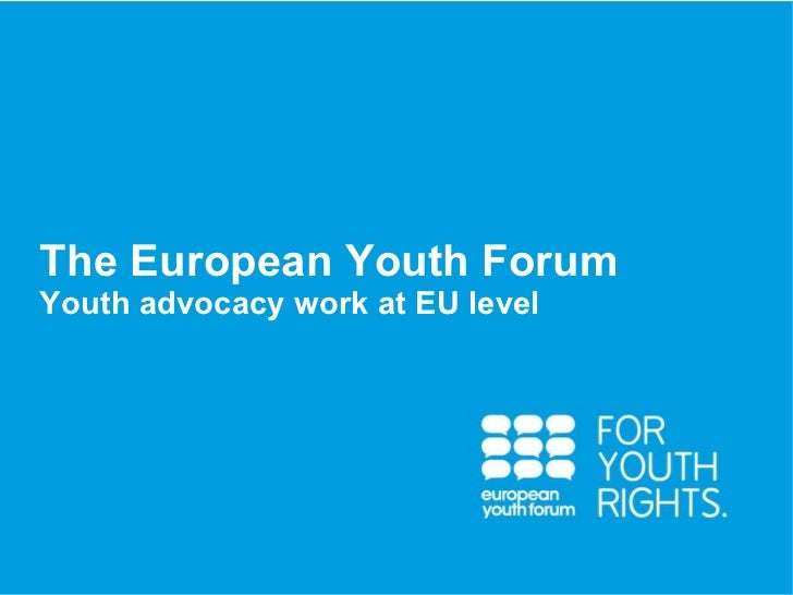 PRESENTATION The European Youth Forum Youth advocacy work at EU level