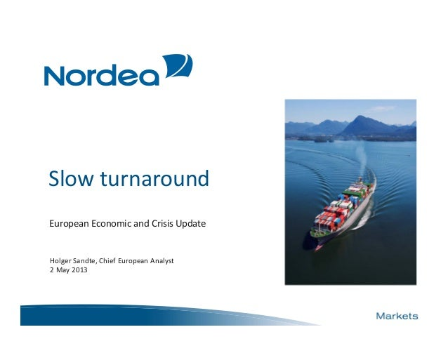 Slow turnaroundEuropean Economic and Crisis UpdateHolger Sandte, Chief European Analyst2 May 2013