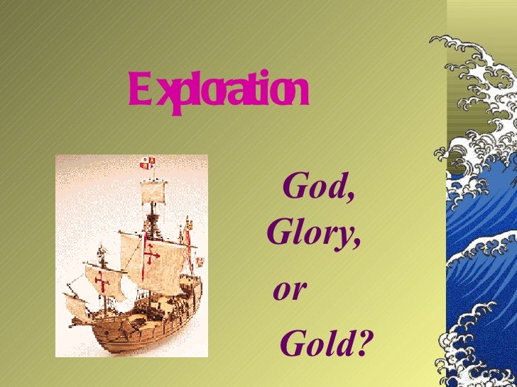Exploration God, Glory,  or  Gold?