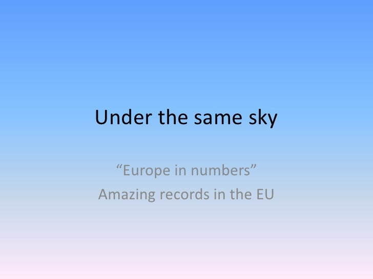 "Under the same sky  ""Europe in numbers""Amazing records in the EU"