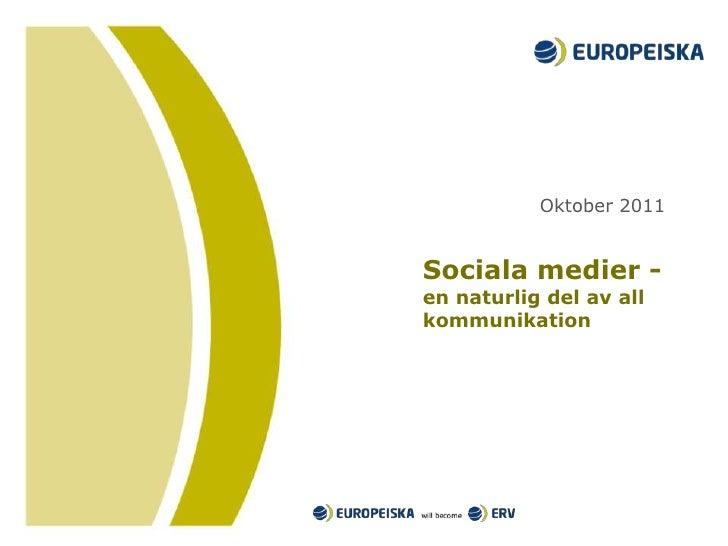 Sociala medier - en naturlig del av all kommunikation<br />Oktober 2011<br />