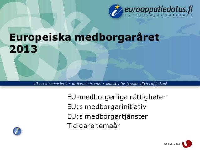 June 25, 2013 1Europeiska medborgaråret2013EU-medborgerliga rättigheterEU:s medborgarinitiativEU:s medborgartjänsterTidiga...