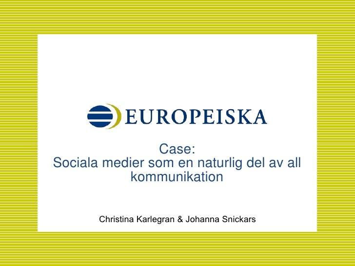 Case: Sociala medier som en naturlig del av all kommunikation Christina Karlegran & Johanna Snickars