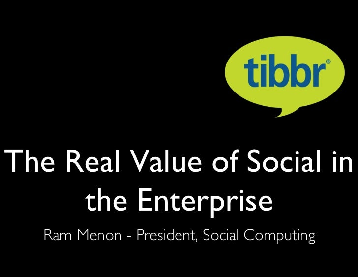 The Real Value of Social in     the Enterprise	   Ram Menon - President, Social Computing