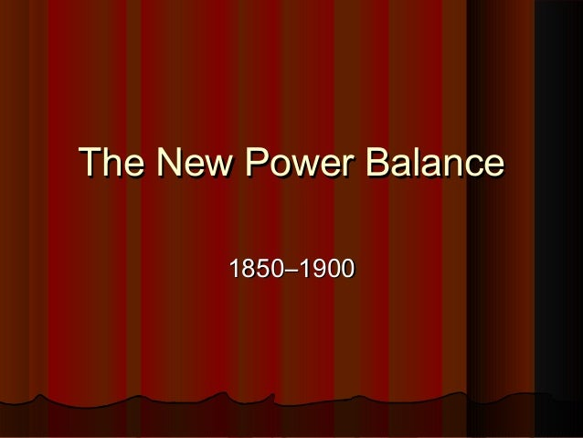 The New Power BalanceThe New Power Balance 1850–19001850–1900