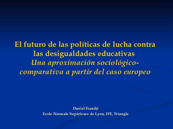 El futuro de las políticas de lucha contra las desigualdades educativas  Una aproximación sociológico-comparativa a partir...